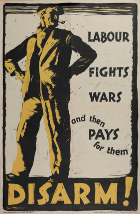 'Labour Fights Wars and then Pays for them Disarm!', 1914-1918