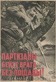 'Partizany - Byeytye Vraga Byez Poshchady! [Beat the enemy mercilessly, partisans!]'