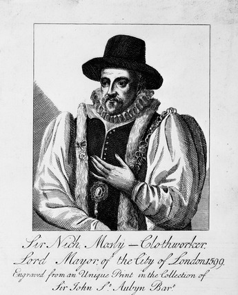 Sir Nich. Mosly - Clothworker, Lord Mayor of the City of London 1599