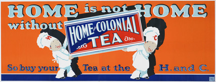 Home is not home without Home and Colonial Tea; 1932-1937