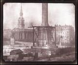 'Nelson's Column under Construction, Trafalgar Square, London', April 1844.