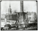 'Nelson's Column under Construction, Trafalgar Square, London', April 1844.