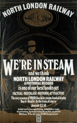 'North London Railway - We're in Steam', poster, c 1970s.