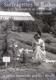 Suffragettes in Bath - Activism in an Edwardian Arboretum. Order here with free UK postage