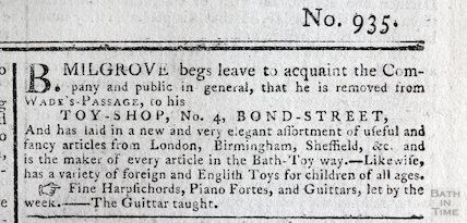 B Milgrove giving notice that he has moved from Wade's Passage to his Toyshop, No 4 Bond Street, Bath, 1778
