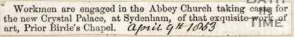 Workman are engaged in the Abbey Church taking casts for the new crystal palace at Sydenham of that exquisite work of art, Prior Bird's Chapel. April 9th 1853