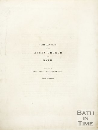 Some Account of the Abbey Church at Bath Illustrative of the Plans, Elevations, and Sections, of that Building