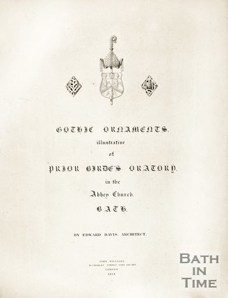 Title Page : Gothic Ornaments Illustrative of Prior Bird Oratory in the Abbey Church Bath 1834