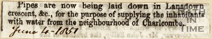 Pipes are now being laid down in Lansdown Crescent &c., for the purpose of supplying the inhabitants with water from the neighbourhood of Charlcombe. June 4th 1857