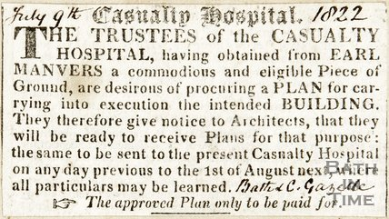 Casualty Hospital, Obtained land from Earl Manvers, advert for architects plans July 9th 1822