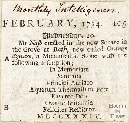 Mr Nash erected in the New Square in the Grove at Bath, now called Orange Square, a monumental stone with the following inscription: Wednesday February 20th 1734