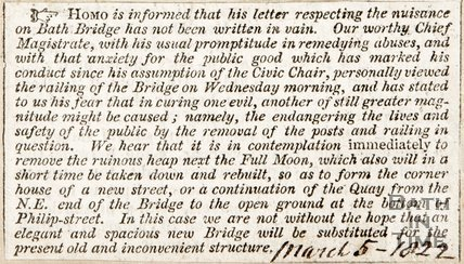 Homo is informed that his letter respecting the nuisance of Bath Bridge, our Worthy Chief Magistrate has stated to us that removing the railing may endanger lives. March 5th 1822