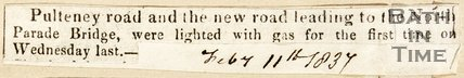Newspaper article 'Pulteney Road and the New Road leading to the North Parade Bridge, were lighted with gas for the first time of Wednesday of last.' 1837.