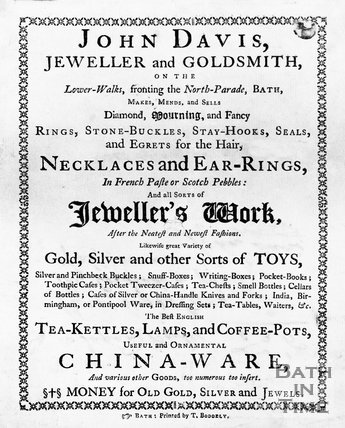 Trade advertisement for John Davis, Jeweller and Goldsmith, Lower Walks, North Parade, Bath, c.1760s?